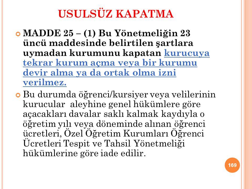 USULSÜZ KAPATMA MADDE 25 – (1) Bu Yönetmeliğin 23 üncü maddesinde belirtilen şartlara uymadan kurumunu kapatan kurucuya tekrar kurum açma veya bir kur