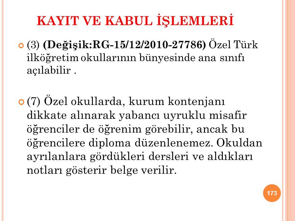 KAYIT VE KABUL İŞLEMLERİ (3) (Değişik:RG-15/12/2010-27786) Özel Türk ilköğretim okullarının bünyesinde ana sınıfı açılabilir. (7) Özel okullarda, kuru