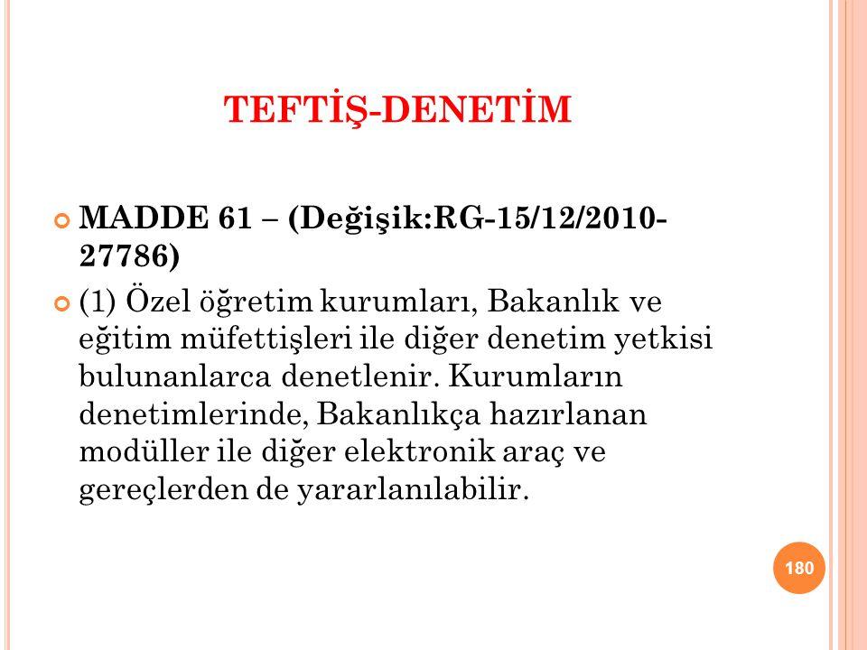 TEFTİŞ-DENETİM MADDE 61 – (Değişik:RG-15/12/2010- 27786) (1) Özel öğretim kurumları, Bakanlık ve eğitim müfettişleri ile diğer denetim yetkisi bulunan