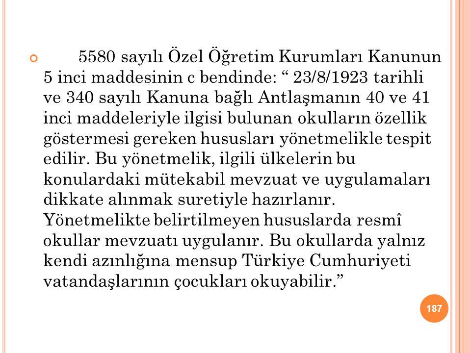 """5580 sayılı Özel Öğretim Kurumları Kanunun 5 inci maddesinin c bendinde: """" 23/8/1923 tarihli ve 340 sayılı Kanuna bağlı Antlaşmanın 40 ve 41 inci madd"""