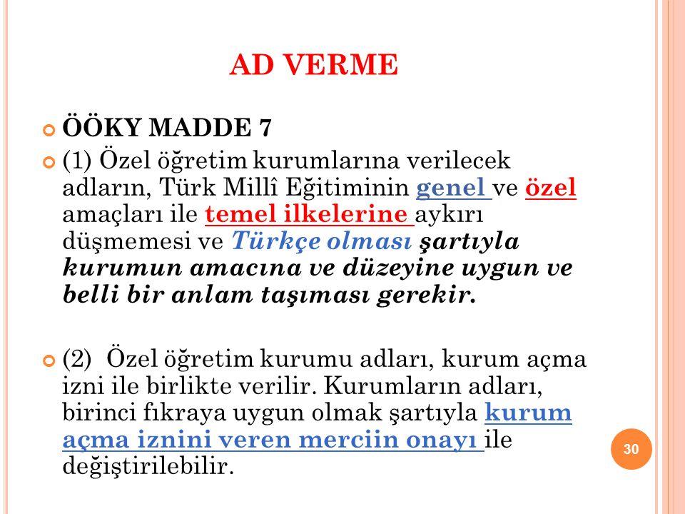AD VERME ÖÖKY MADDE 7 (1) Özel öğretim kurumlarına verilecek adların, Türk Millî Eğitiminin genel ve özel amaçları ile temel ilkelerine aykırı düşmeme