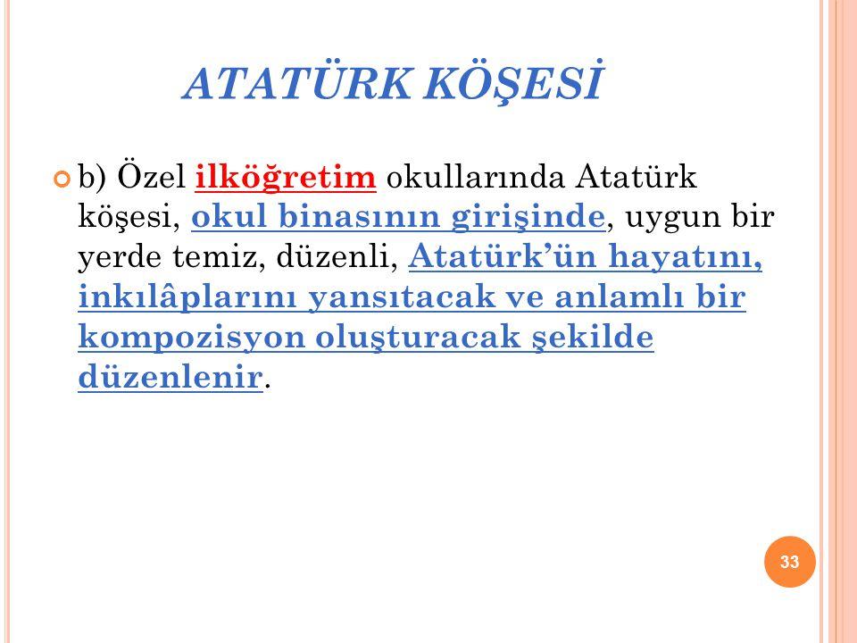 ATATÜRK KÖŞESİ b) Özel ilköğretim okullarında Atatürk köşesi, okul binasının girişinde, uygun bir yerde temiz, düzenli, Atatürk'ün hayatını, inkılâpla