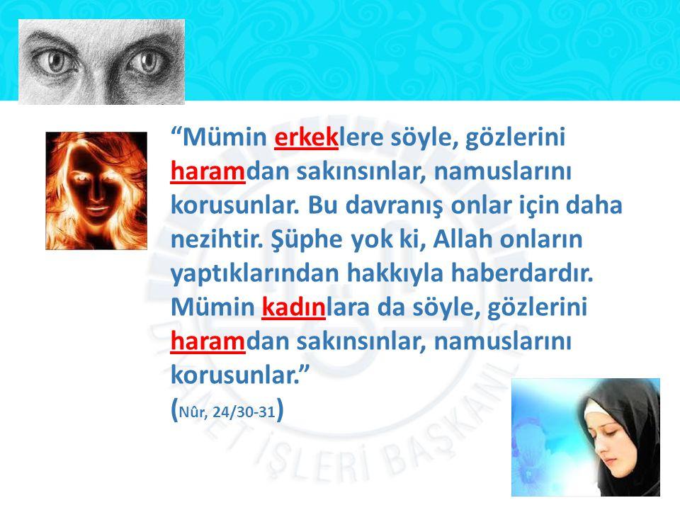 """""""Mümin erkeklere söyle, gözlerini haramdan sakınsınlar, namuslarını korusunlar. Bu davranış onlar için daha nezihtir. Şüphe yok ki, Allah onların yapt"""