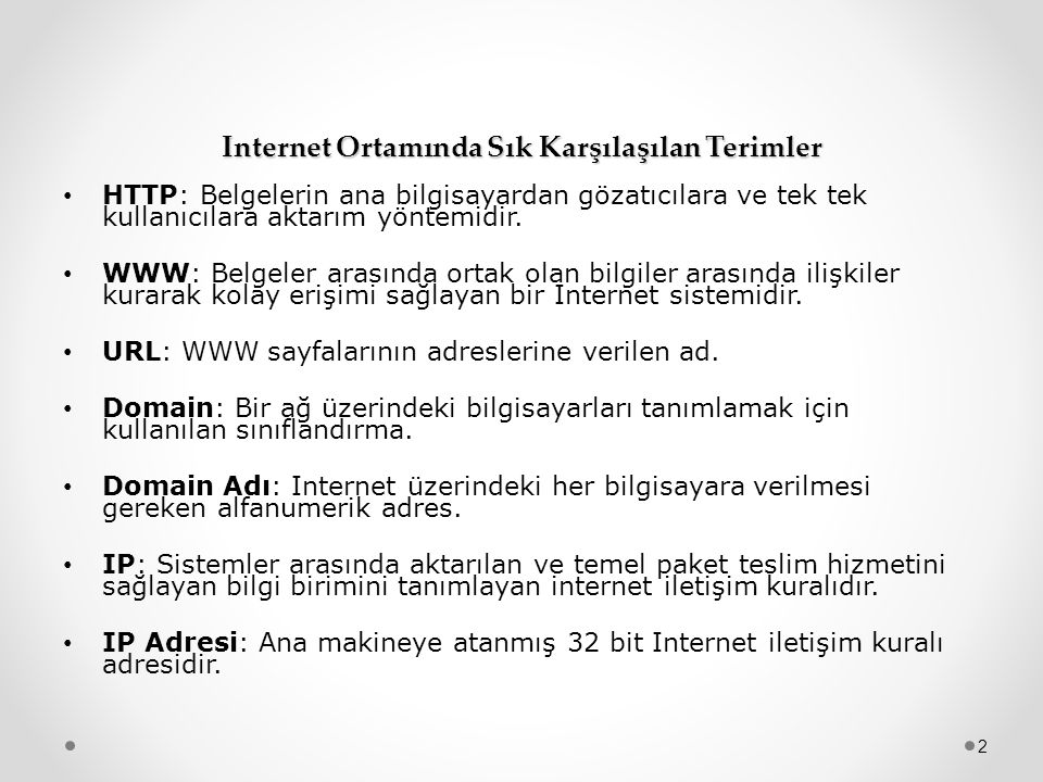 Internet Ortamında Sık Karşılaşılan Terimler • HTTP: Belgelerin ana bilgisayardan gözatıcılara ve tek tek kullanıcılara aktarım yöntemidir. • WWW: Bel