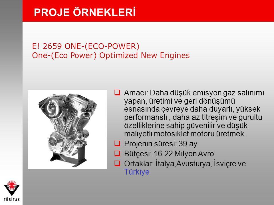 PROJE ÖRNEKLERİ E! 2659 ONE-(ECO-POWER) One-(Eco Power) Optimized New Engines  Amacı: Daha düşük emisyon gaz salınımı yapan, üretimi ve geri dönüşümü