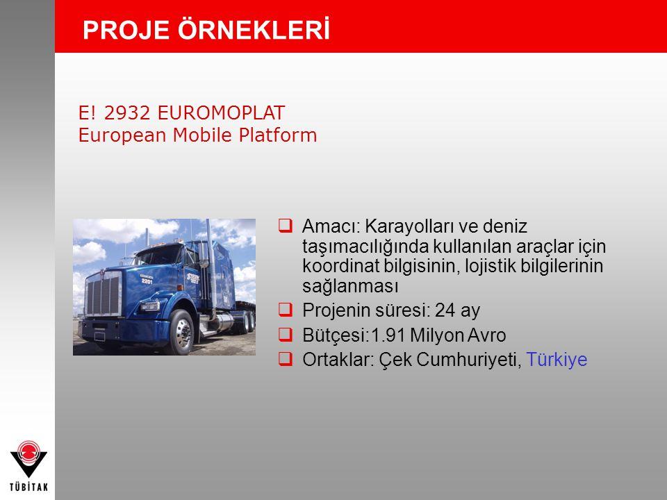 PROJE ÖRNEKLERİ E! 2932 EUROMOPLAT European Mobile Platform  Amacı: Karayolları ve deniz taşımacılığında kullanılan araçlar için koordinat bilgisinin