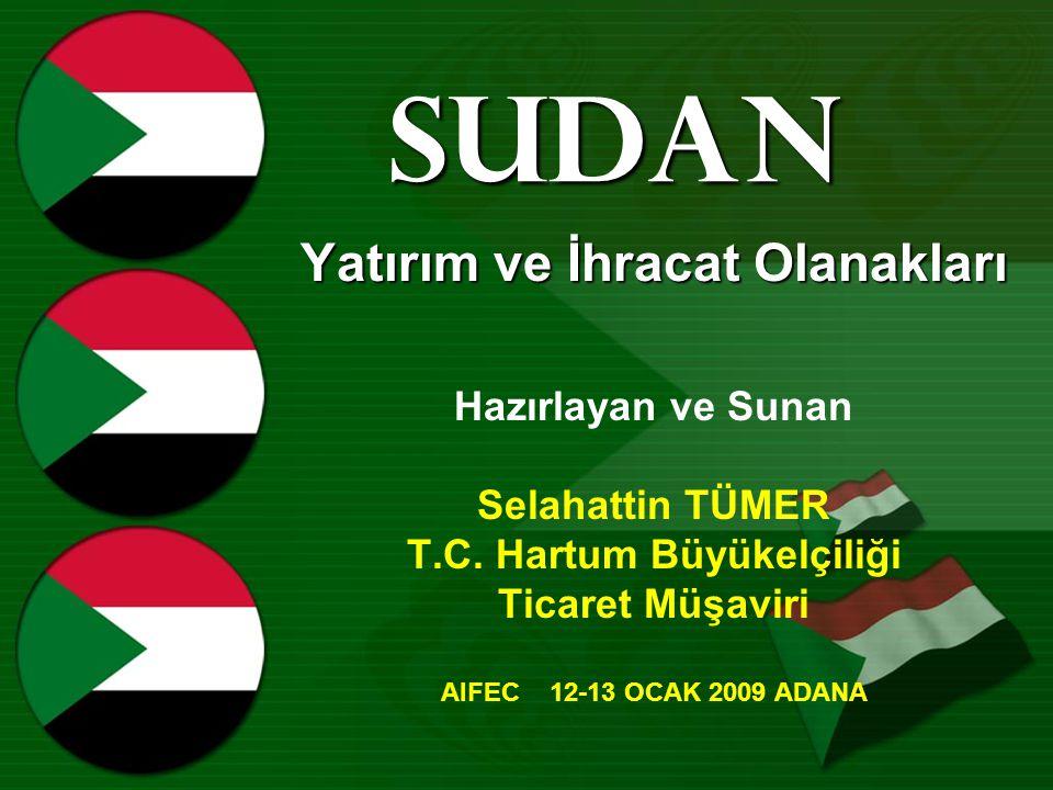 SUDAN Yatırım ve İhracat Olanakları Hazırlayan ve Sunan Selahattin TÜMER T.C.