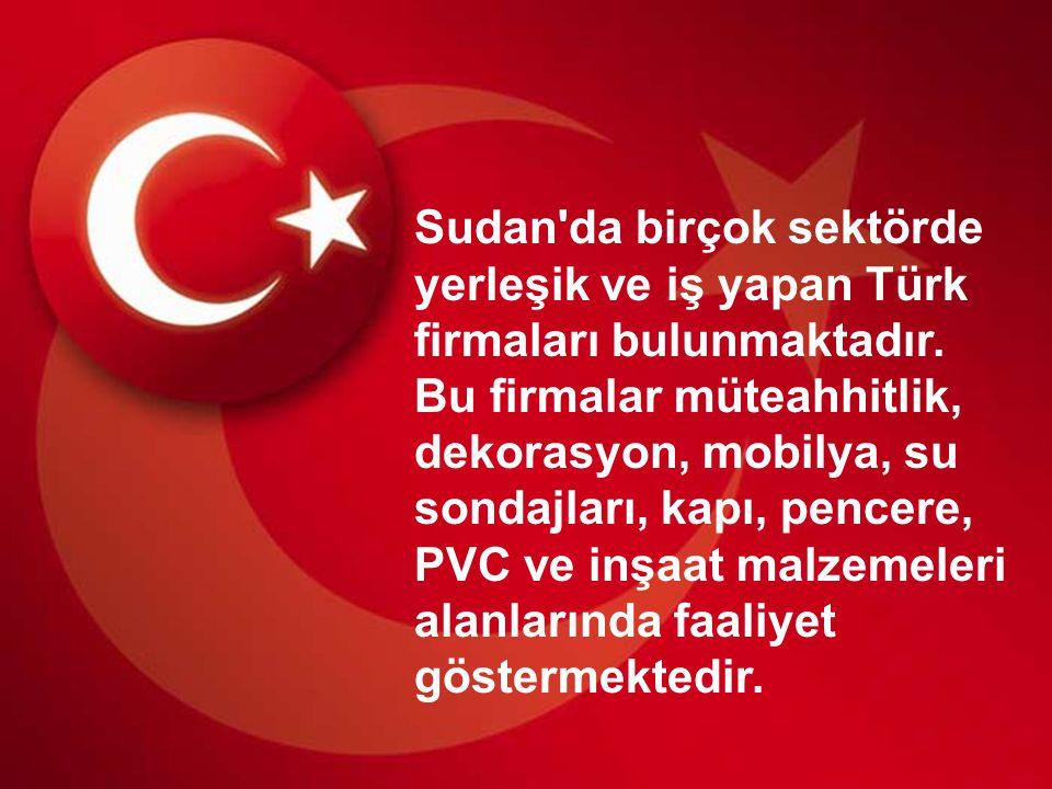 Sudan da birçok sektörde yerleşik ve iş yapan Türk firmaları bulunmaktadır.