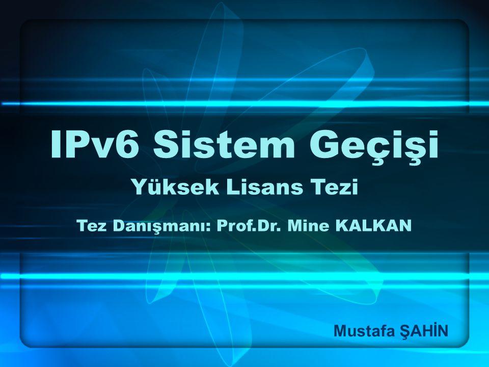1 IPv6 Sistem Geçişi Mustafa ŞAHİN Yüksek Lisans Tezi Tez Danışmanı: Prof.Dr. Mine KALKAN
