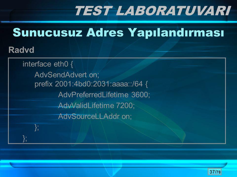 37/ 78 Sunucusuz Adres Yapılandırması Radvd TEST LABORATUVARI interface eth0 { AdvSendAdvert on; prefix 2001:4bd0:2031:aaaa::/64 { AdvPreferredLifetim