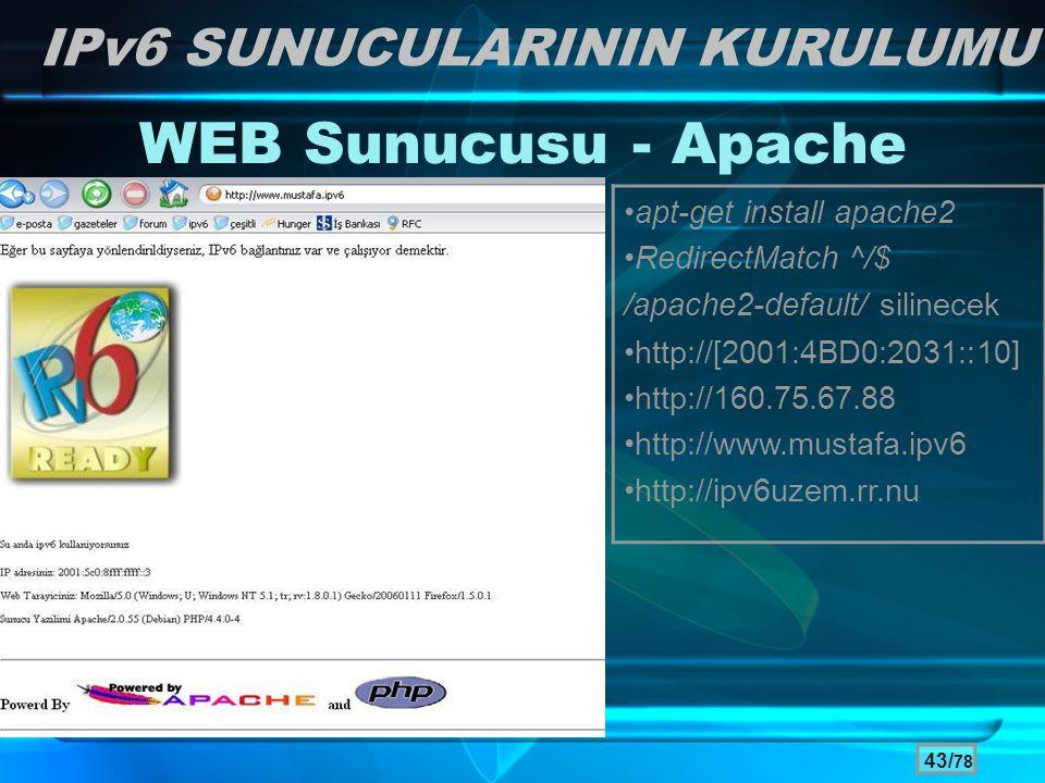 43/ 78 WEB Sunucusu - Apache •apt-get install apache2 •RedirectMatch ^/$ /apache2-default/ silinecek •http://[2001:4BD0:2031::10] •http://160.75.67.88