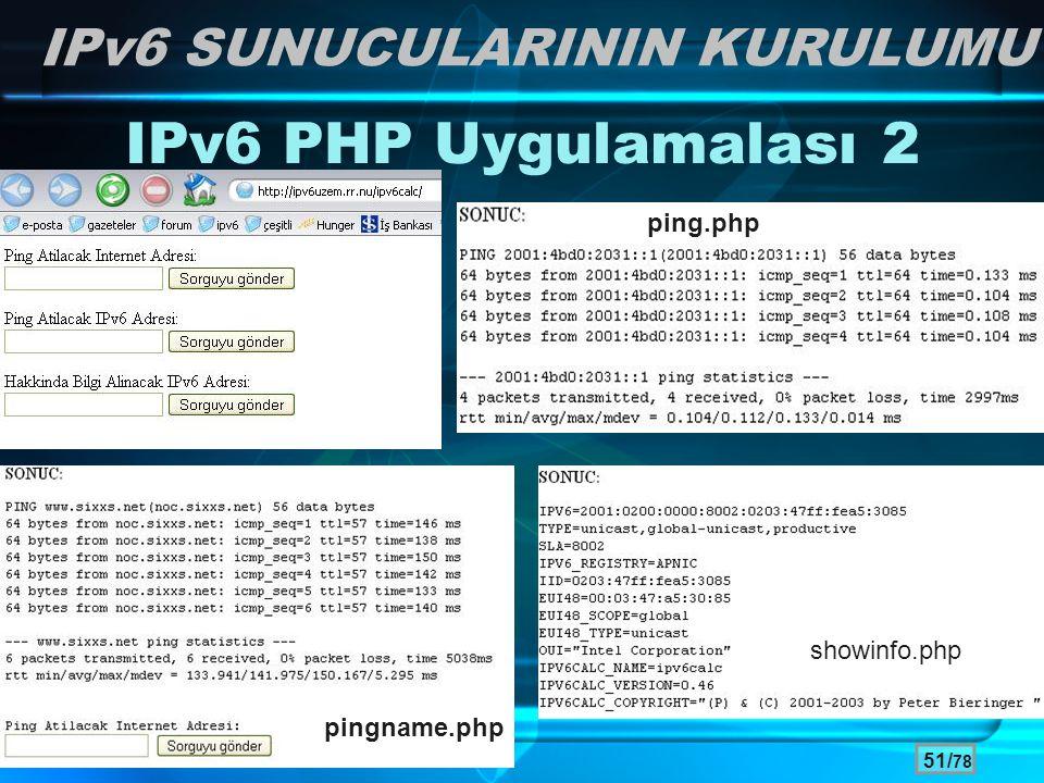 51/ 78 IPv6 SUNUCULARININ KURULUMU IPv6 PHP Uygulamalası 2 pingname.php ping.php showinfo.php