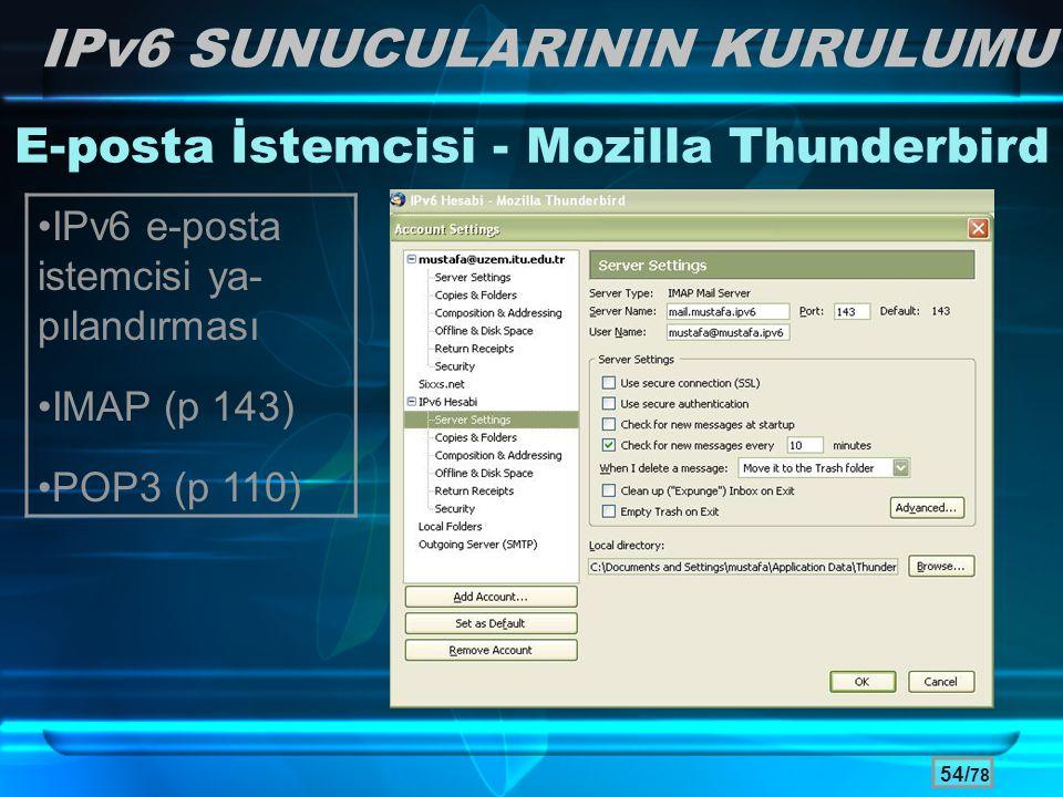 54/ 78 IPv6 SUNUCULARININ KURULUMU E-posta İstemcisi - Mozilla Thunderbird •IPv6 e-posta istemcisi ya- pılandırması •IMAP (p 143) •POP3 (p 110)