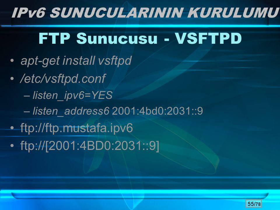 55/ 78 •apt-get install vsftpd •/etc/vsftpd.conf –listen_ipv6=YES –listen_address6 2001:4bd0:2031::9 •ftp://ftp.mustafa.ipv6 •ftp://[2001:4BD0:2031::9