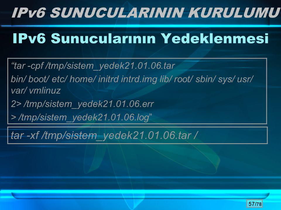 """57/ 78 IPv6 Sunucularının Yedeklenmesi tar -xf /tmp/sistem_yedek21.01.06.tar / IPv6 SUNUCULARININ KURULUMU """"tar -cpf /tmp/sistem_yedek21.01.06.tar bin"""