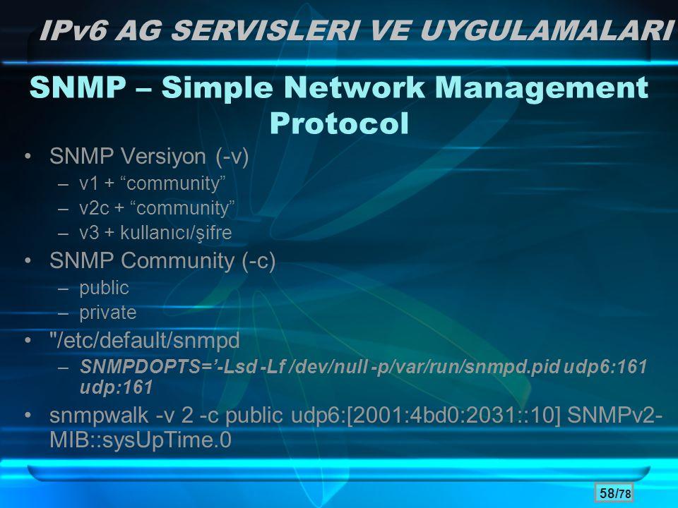 """58/ 78 SNMP – Simple Network Management Protocol •SNMP Versiyon (-v) –v1 + """"community"""" –v2c + """"community"""" –v3 + kullanıcı/şifre •SNMP Community (-c) –"""