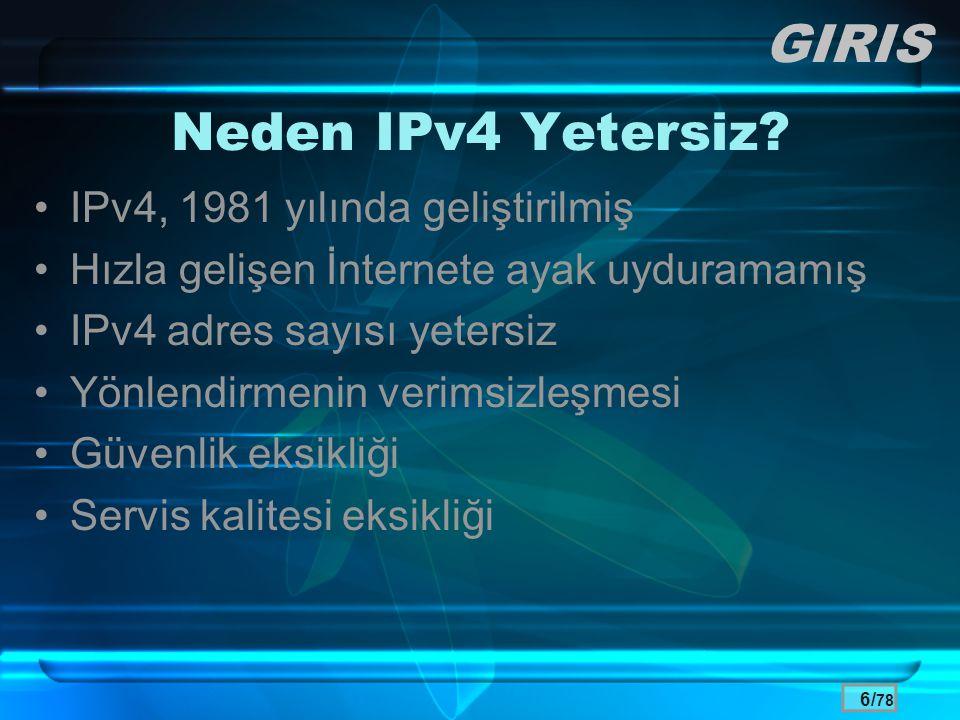 6/ 78 Neden IPv4 Yetersiz? •IPv4, 1981 yılında geliştirilmiş •Hızla gelişen İnternete ayak uyduramamış •IPv4 adres sayısı yetersiz •Yönlendirmenin ver