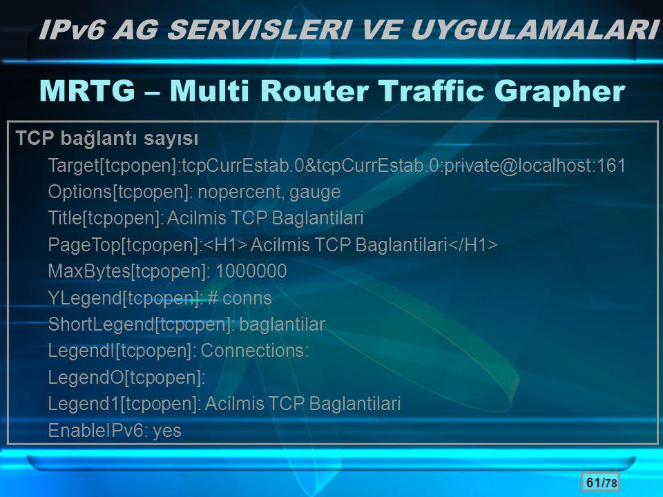 61/ 78 IPv6 AG SERVISLERI VE UYGULAMALARI MRTG – Multi Router Traffic Grapher TCP bağlantı sayısı Target[tcpopen]:tcpCurrEstab.0&tcpCurrEstab.0:privat