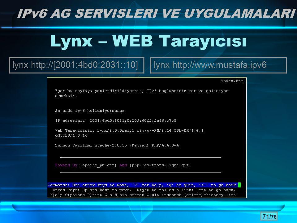 71/ 78 Lynx – WEB Tarayıcısı lynx http://www.mustafa.ipv6 IPv6 AG SERVISLERI VE UYGULAMALARI lynx http://[2001:4bd0:2031::10]