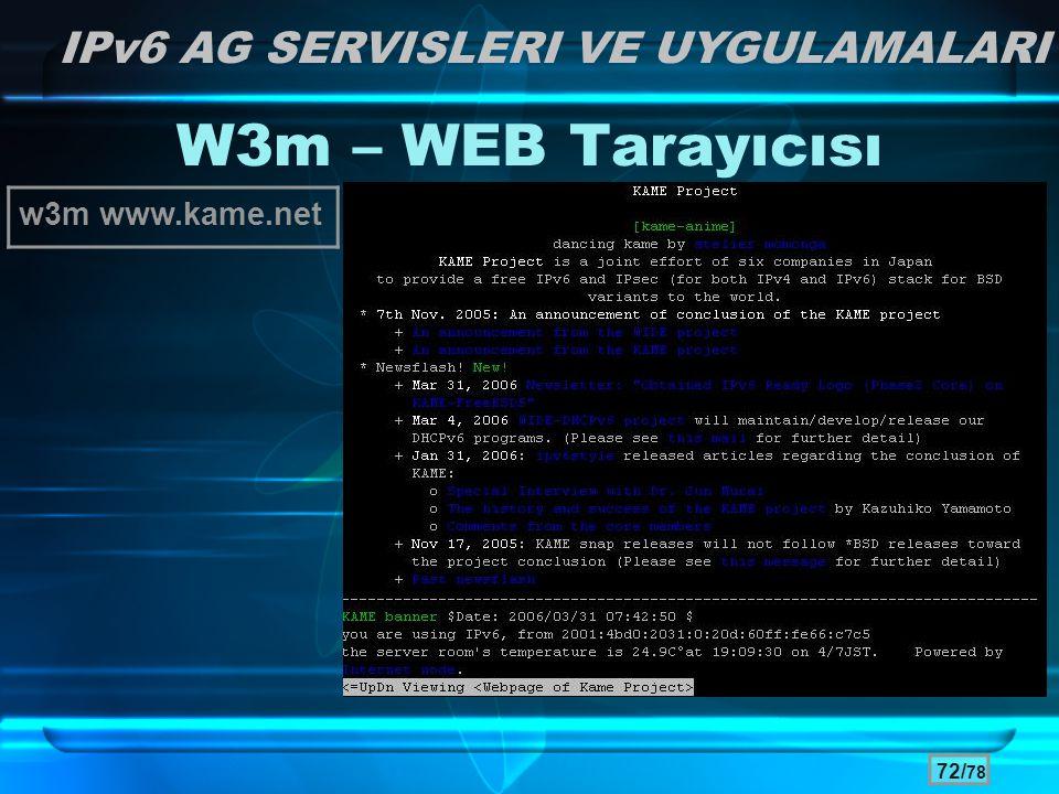 72/ 78 W3m – WEB Tarayıcısı IPv6 AG SERVISLERI VE UYGULAMALARI w3m www.kame.net
