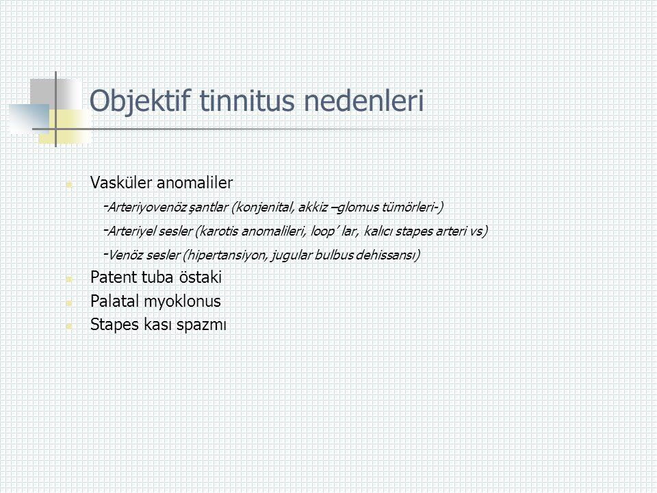 Objektif tinnitus nedenleri  Vasküler anomaliler - Arteriyovenöz şantlar (konjenital, akkiz –glomus tümörleri-) - Arteriyel sesler (karotis anomalile