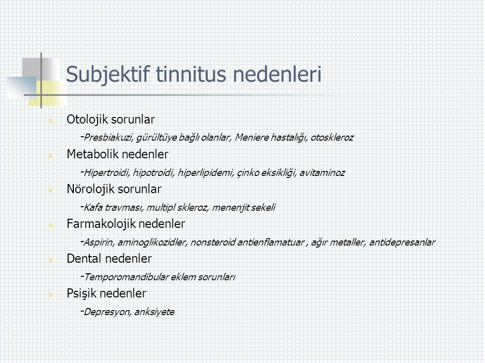Subjektif tinnitus nedenleri  Otolojik sorunlar - Presbiakuzi, gürültüye bağlı olanlar, Meniere hastalığı, otoskleroz  Metabolik nedenler - Hipertro