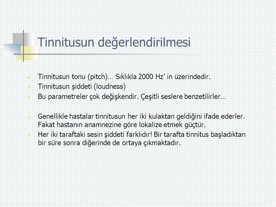 Tinnitusun değerlendirilmesi  Tinnitusun tonu (pitch)… Sıklıkla 2000 Hz' in üzerindedir.  Tinnitusun şiddeti (loudness)  Bu parametreler çok değişk