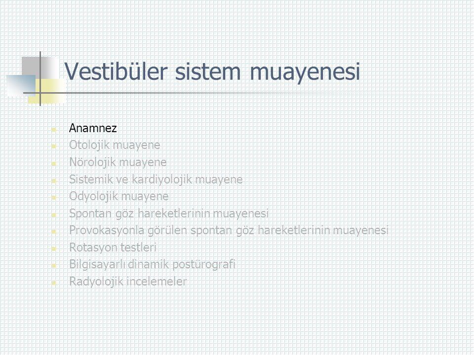 Vestibüler sistem muayenesi  Anamnez  Otolojik muayene  Nörolojik muayene  Sistemik ve kardiyolojik muayene  Odyolojik muayene  Spontan göz hare