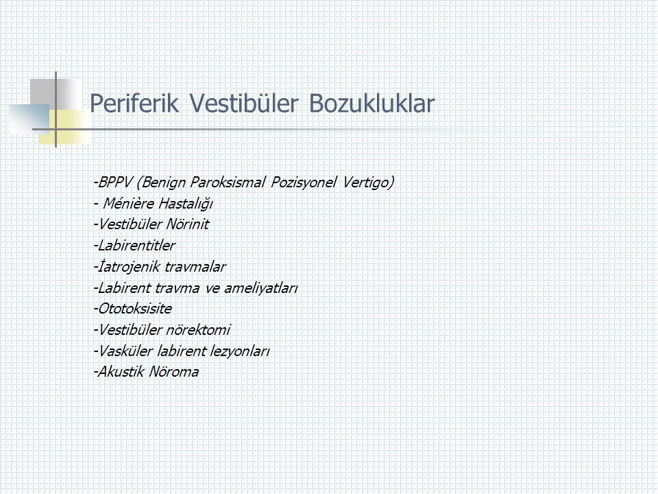 Periferik Vestibüler Bozukluklar -BPPV (Benign Paroksismal Pozisyonel Vertigo) - Ménière Hastalığı -Vestibüler Nörinit -Labirentitler -İatrojenik trav