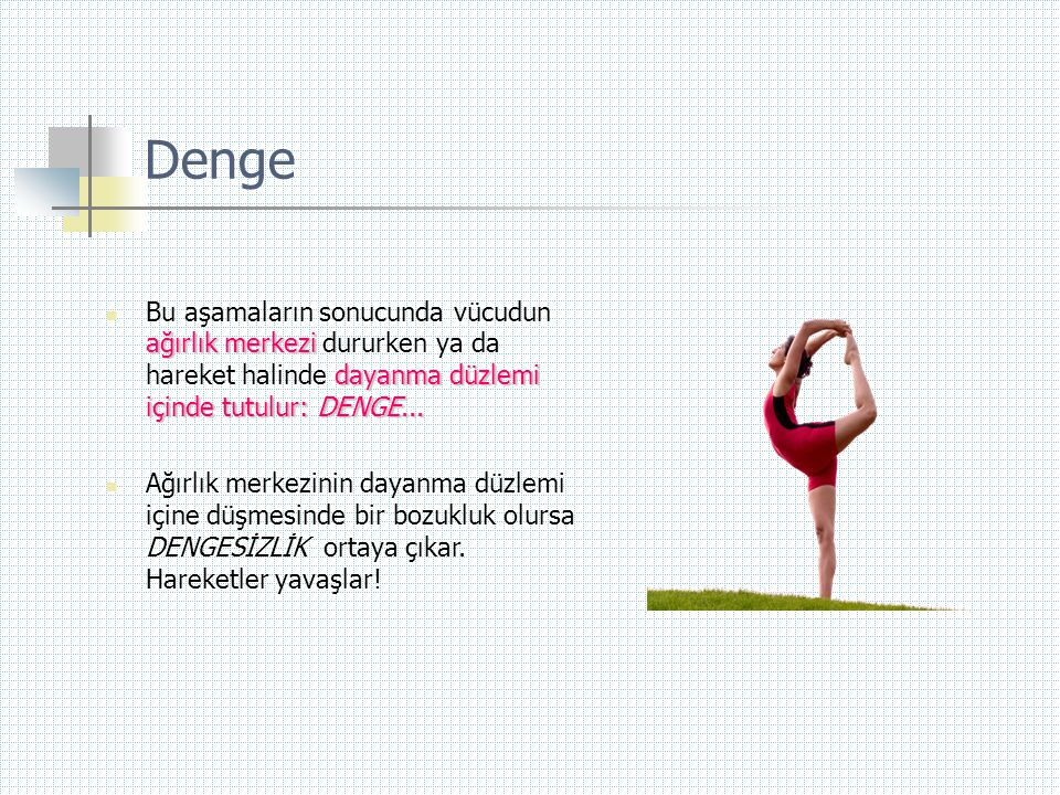 Denge ağırlık merkezi dayanma düzlemi içinde tutulur: DENGE...  Bu aşamaların sonucunda vücudun ağırlık merkezi dururken ya da hareket halinde dayanm