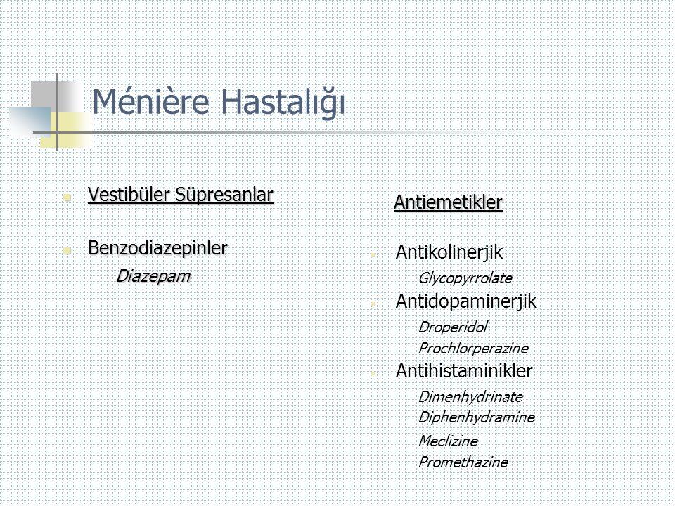 Ménière Hastalığı  Vestibüler Süpresanlar  Benzodiazepinler Diazepam Diazepam Antiemetikler  Antikolinerjik Glycopyrrolate  Antidopaminerjik Drope