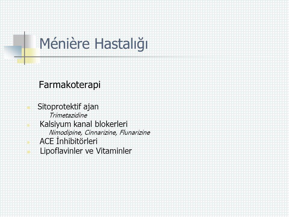 Ménière Hastalığı Farmakoterapi  Sitoprotektif ajan Trimetazidine  Kalsiyum kanal blokerleri Nimodipine, Cinnarizine, Flunarizine  ACE İnhibitörler
