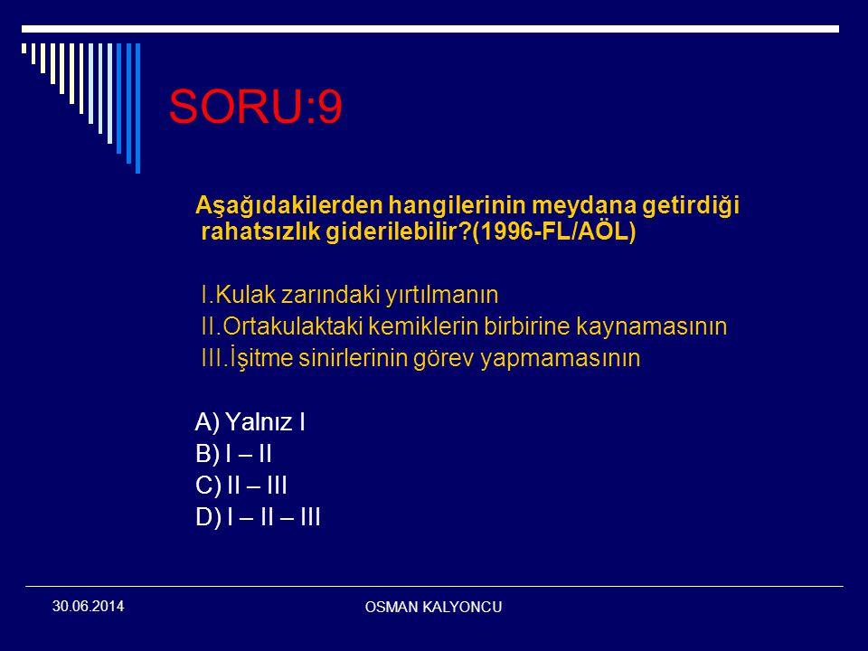 OSMAN KALYONCU 30.06.2014 SORU:9 Aşağıdakilerden hangilerinin meydana getirdiği rahatsızlık giderilebilir?(1996-FL/AÖL) I.Kulak zarındaki yırtılmanın