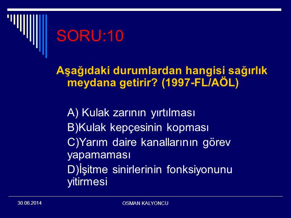 OSMAN KALYONCU 30.06.2014 SORU:10 Aşağıdaki durumlardan hangisi sağırlık meydana getirir? (1997-FL/AÖL) A) Kulak zarının yırtılması B)Kulak kepçesinin
