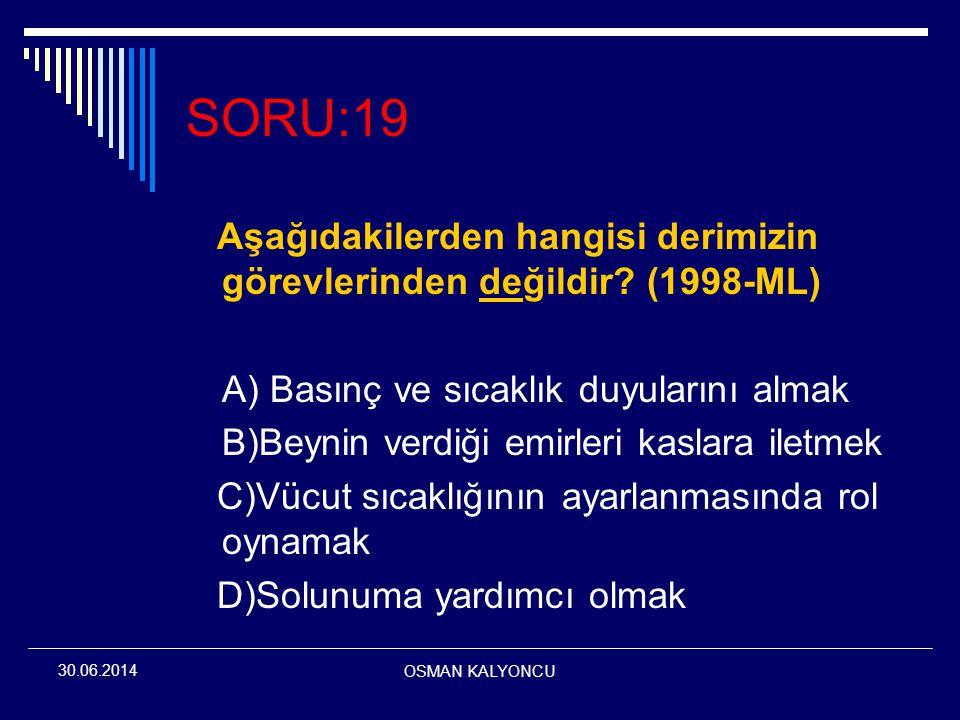 OSMAN KALYONCU 30.06.2014 SORU:19 Aşağıdakilerden hangisi derimizin görevlerinden değildir? (1998-ML) A) Basınç ve sıcaklık duyularını almak B)Beynin
