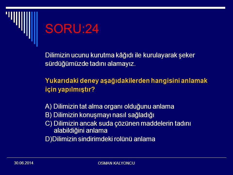 OSMAN KALYONCU 30.06.2014 SORU:24 Dilimizin ucunu kurutma kâğıdı ile kurulayarak şeker sürdüğümüzde tadını alamayız. Yukarıdaki deney aşağıdakilerden