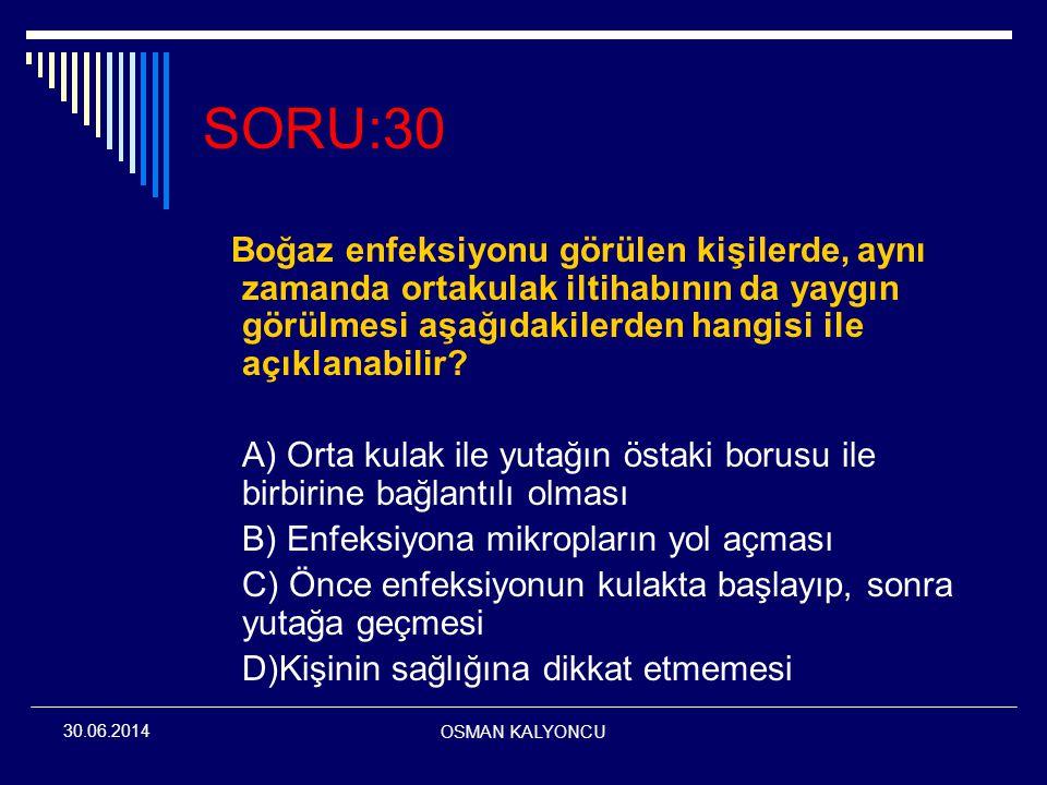 OSMAN KALYONCU 30.06.2014 SORU:30 Boğaz enfeksiyonu görülen kişilerde, aynı zamanda ortakulak iltihabının da yaygın görülmesi aşağıdakilerden hangisi