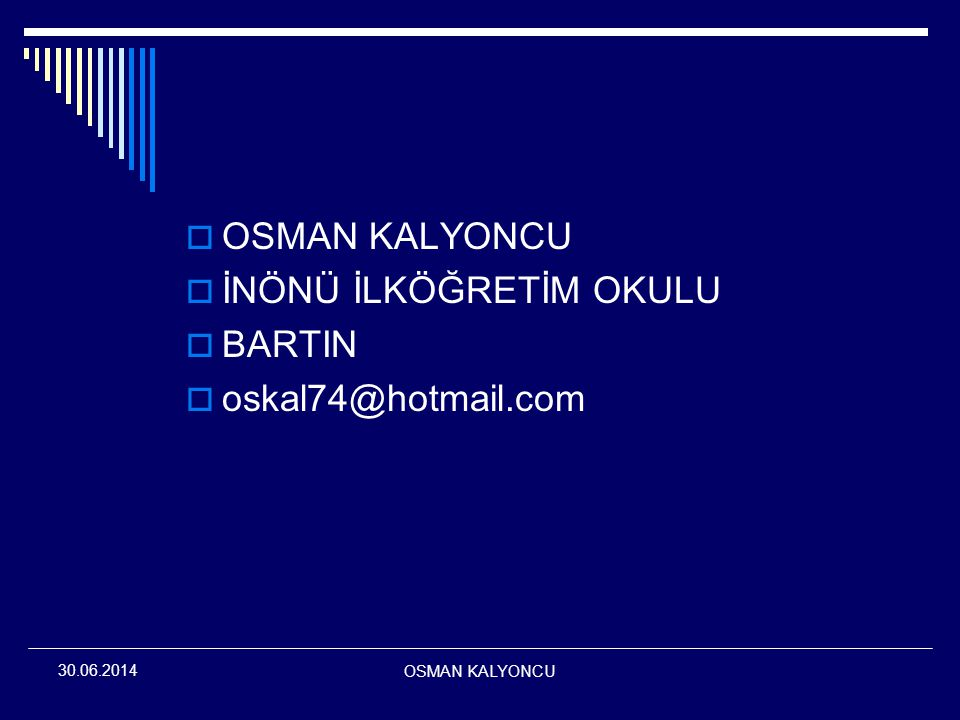 OSMAN KALYONCU 30.06.2014  OSMAN KALYONCU  İNÖNÜ İLKÖĞRETİM OKULU  BARTIN  oskal74@hotmail.com