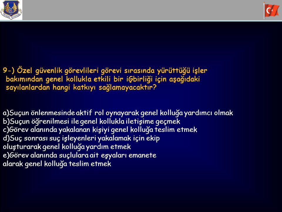 9-) Özel güvenlik görevlileri görevi sırasında yürüttüğü işler bakımından genel kollukla etkili bir iĢbirliği için aşağıdaki sayılanlardan hangi katkı