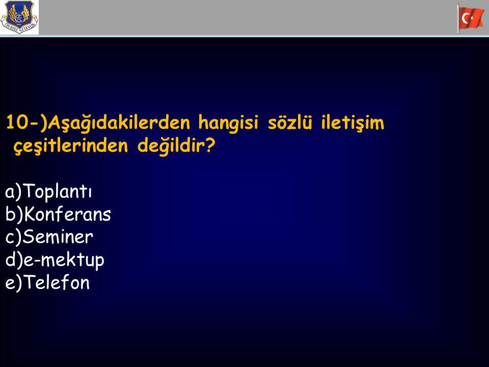 10-)Aşağıdakilerden hangisi sözlü iletişim çeşitlerinden değildir? a)Toplantı b)Konferans c)Seminer d)e-mektup e)Telefon