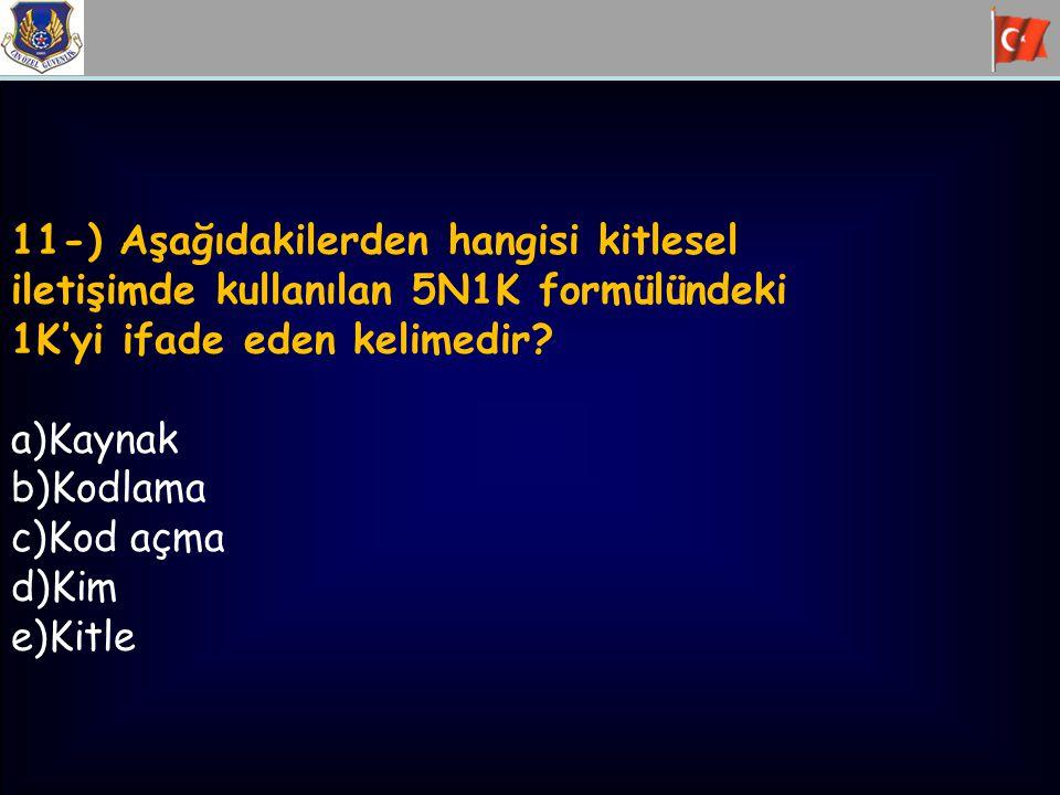 11-) Aşağıdakilerden hangisi kitlesel iletişimde kullanılan 5N1K formülündeki 1K'yi ifade eden kelimedir? a)Kaynak b)Kodlama c)Kod açma d)Kim e)Kitle
