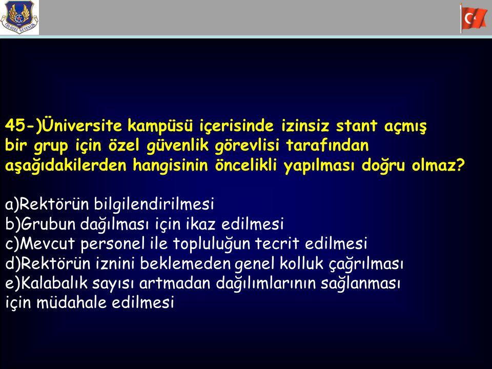45-)Üniversite kampüsü içerisinde izinsiz stant açmış bir grup için özel güvenlik görevlisi tarafından aşağıdakilerden hangisinin öncelikli yapılması