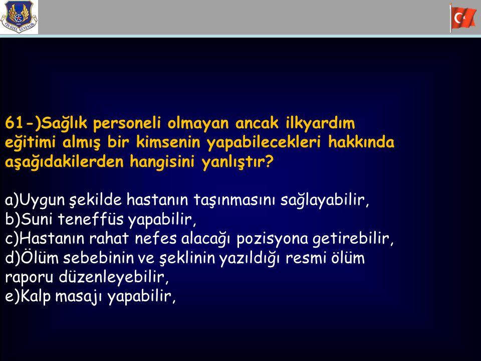 61-)Sağlık personeli olmayan ancak ilkyardım eğitimi almış bir kimsenin yapabilecekleri hakkında aşağıdakilerden hangisini yanlıştır? a)Uygun şekilde