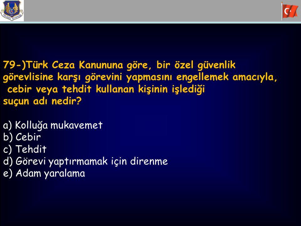 79-)Türk Ceza Kanununa göre, bir özel güvenlik görevlisine karşı görevini yapmasını engellemek amacıyla, cebir veya tehdit kullanan kişinin işlediği s