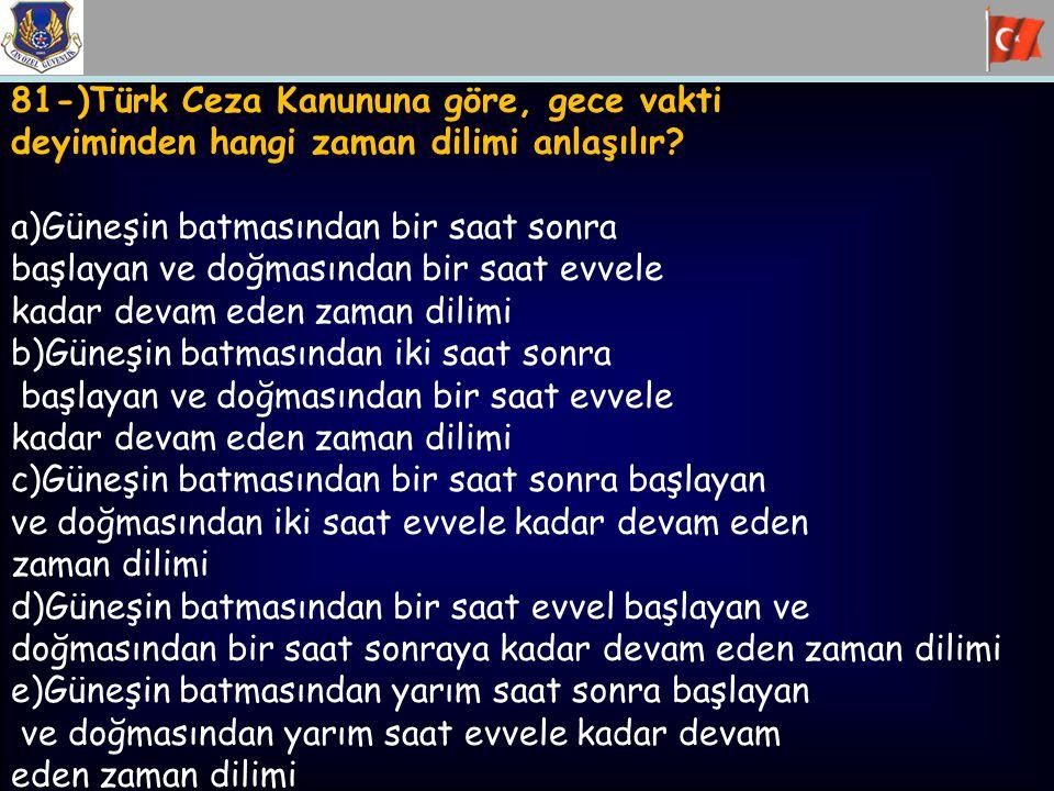 81-)Türk Ceza Kanununa göre, gece vakti deyiminden hangi zaman dilimi anlaşılır? a)Güneşin batmasından bir saat sonra başlayan ve doğmasından bir saat