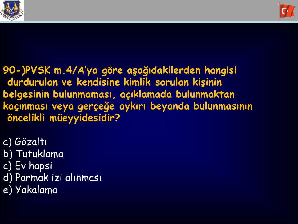 90-)PVSK m.4/A'ya göre aşağıdakilerden hangisi durdurulan ve kendisine kimlik sorulan kişinin belgesinin bulunmaması, açıklamada bulunmaktan kaçınması