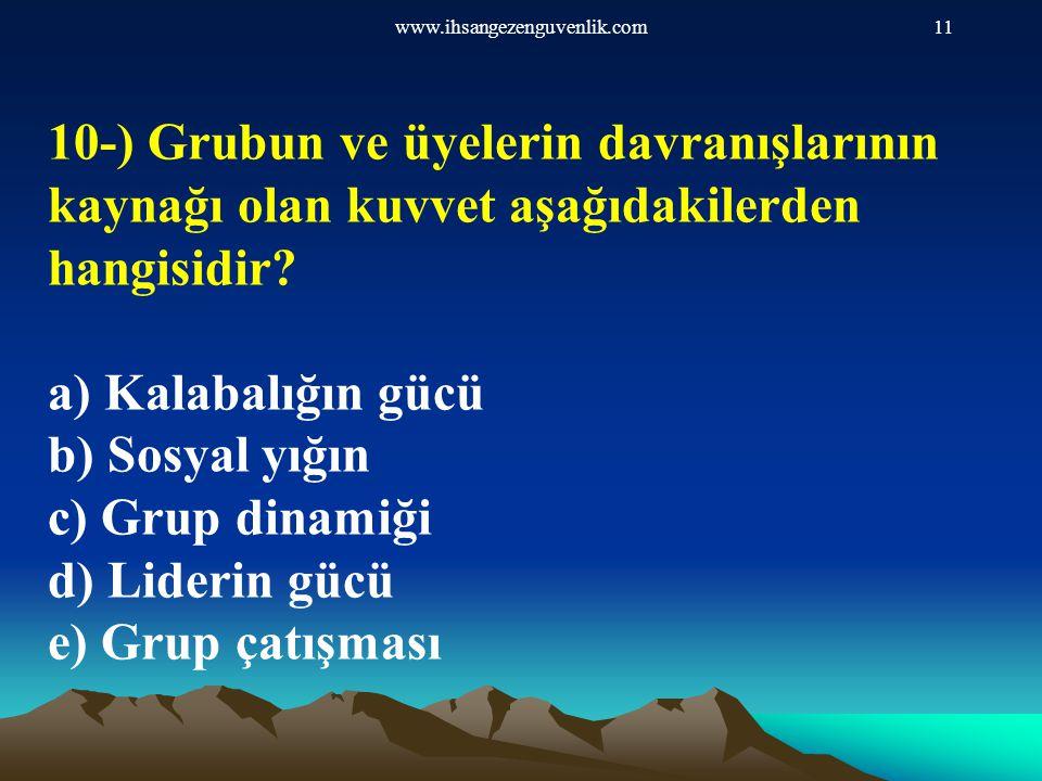 www.ihsangezenguvenlik.com11 10-) Grubun ve üyelerin davranışlarının kaynağı olan kuvvet aşağıdakilerden hangisidir? a) Kalabalığın gücü b) Sosyal yığ
