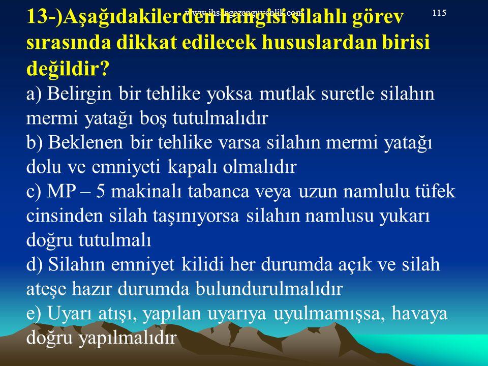 www.ihsangezenguvenlik.com115 13-)Aşağıdakilerden hangisi silahlı görev sırasında dikkat edilecek hususlardan birisi değildir? a) Belirgin bir tehlike