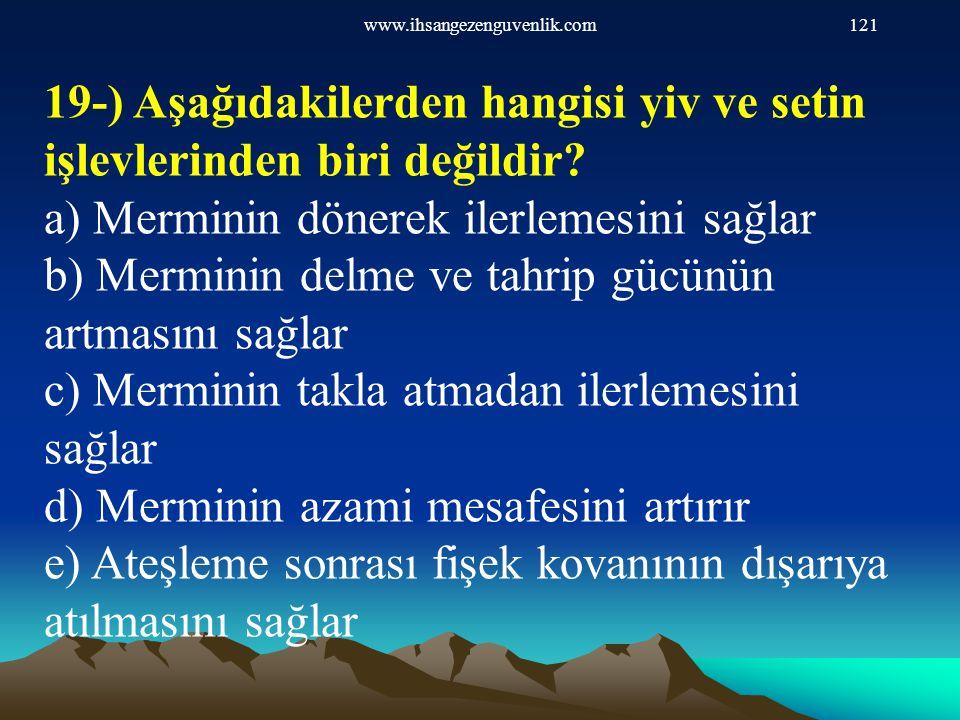 www.ihsangezenguvenlik.com121 19-) Aşağıdakilerden hangisi yiv ve setin işlevlerinden biri değildir? a) Merminin dönerek ilerlemesini sağlar b) Mermin