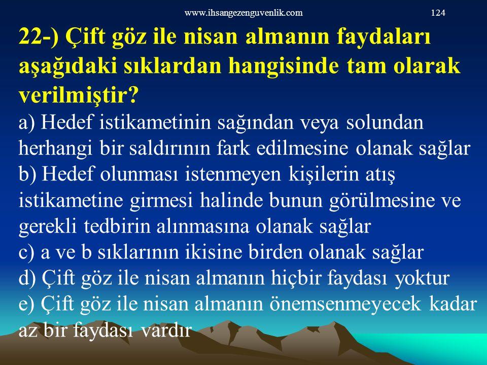 www.ihsangezenguvenlik.com124 22-) Çift göz ile nisan almanın faydaları aşağıdaki sıklardan hangisinde tam olarak verilmiştir? a) Hedef istikametinin